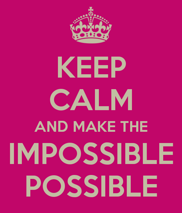 keep-calm-and-make-the-impossible-possible